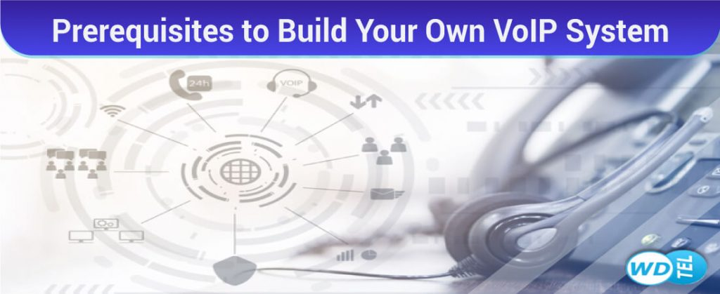 Prerequisites to Build Your Own VoIP System